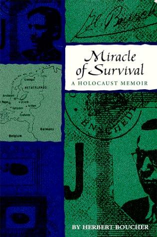 Miracle of Survival: A Holocaust Memoir.: Boucher, Herbert.