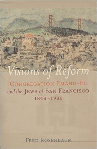 9780943376684: Visions of Reform : Congregation Emanu-El and the Jews of San Francisco 1849-1999