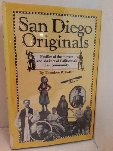 San Diego Originals: Profiles of the Movers and Shakers of California's First Community: Fuller...