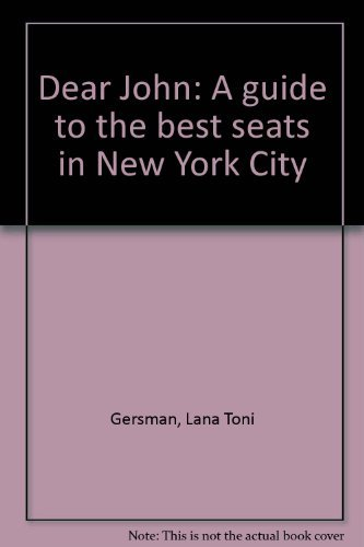 Dear John: A Guide To The Best Seats In New York City.: Gersman, Lana Toni.