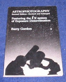 ASTROPHOTOGRAPHY - FEATURING THE FX SYSTEM OF EXPOSURE DETERMINATION. 2nd ed., rev. & enlarged....
