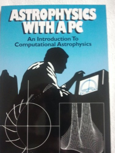 9780943396439: Astrophysics With a PC: An Introduction to Computational Astrophysics