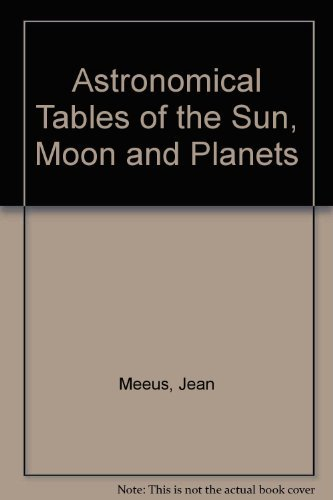 Astronomical Tables of the Sun, Moon and: Jean Meeus