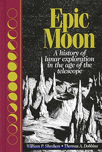9780943396705: Epic Moon: A History of Lunar Exploration in the Age of the Telescope