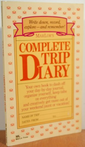 9780943400174: Marlor's Complete Trip Diary: Your Own Book to Dash Off Your Day-by-day Journal, Organize Yourself, Keep Tabs on Everything and Creatively Get More Out of Your Weekend Jaunt or Vacation