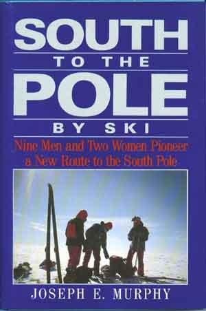South to the Pole by Ski: Nine: Murphy, Joseph E.