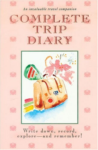 9780943400785: Complete Trip Diary: Write Down, Record, Explore and Remember!