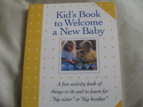 "Kid's Book to Welcome a New Baby: A Fun Activity Book of Things to Do and to Learn for ""..."