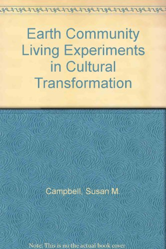 Earth Community Living Experiments in Cultural Transformation: Campbell, Susan M.