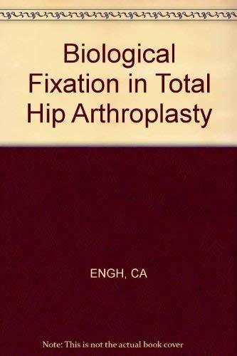 Biological Fixation in Total Hip Arthroplasty: Engh, Charles A.; Bobyn, J.Dennis