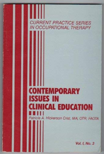 9780943432519: Contemporary Issues in Clinical Education (Current Practice Series in Occupational Therapy, Vol 1, No 3)