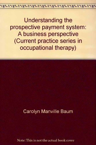Understanding the prospective payment system: A business: Carolyn Manville Baum