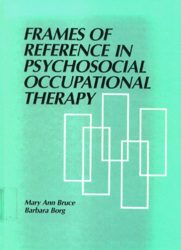 Frames of reference in psychosocial occupational therapy: Mary Ann Bruce