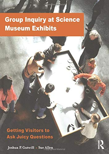 9780943451633: Group Inquiry at Science Museum Exhibits: Getting Visitors to Ask Juicy Questions (Exploratorium Museum Professional Series)