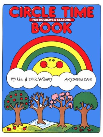 Circle Time Book for Holidays and Special Occurences Throughout the Year (0943452007) by Liz Wilmes; Dick Wilmes