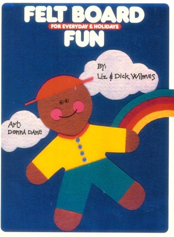 Felt Board Fun for Everyday and Holidays: Dick Wilmes, Liz