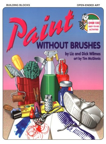 Paint Without Brushes: Wilmes, Liz, Wilmes,