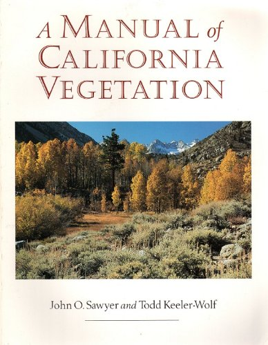 A Manual of California Vegetation: Keeler-Wolf, Todd, Sawyer,