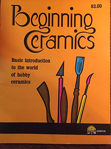 Beginning Ceramics - Basic introduction to the world of hobby ceramics: Dale, Swant