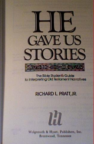 He Gave Us Stories: The Bible Student's Guide to Interpreting Old Testament Narratives: Pratt,...
