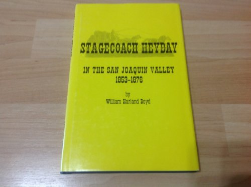 Stagecoach Heyday in the San Joaquin Valley 1853-1876: Boyd, W. Harland