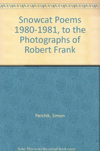 9780943512242: Snowcat Poems 1980-1981, to the Photographs of Robert Frank