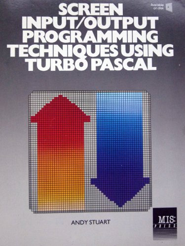 Screen Input/Output Techniques Using Turbo Pascal: Andy Stuart