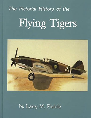 Pictorial History of the Flying Tigers: Pistole, Larry M.