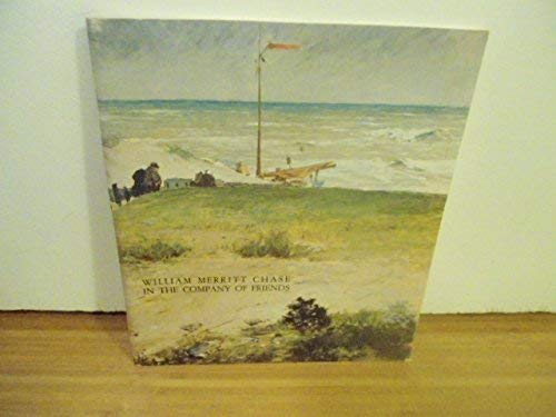 9780943526065: William Merritt Chase in the Company of Friends