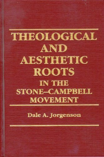 Theological and Aesthetic Roots in the Stone-Campbell: Jorgenson, Dale A.