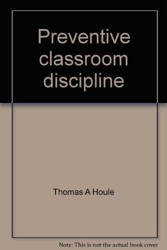 9780943554051: Preventive classroom discipline: The Houle Clinic program