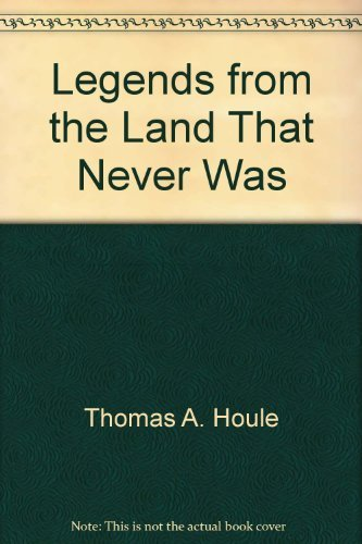 Legends from the Land That Never Was: Houle, Thomas A.