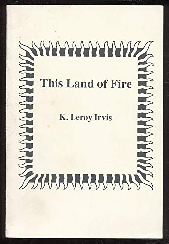 This Land of Fire: Irvis, K. Leroy