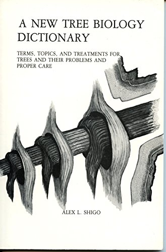 9780943563053: A New Tree Biology Dictionary: Terms, Topics, and Treatments for Trees and Their Problems and Proper Care