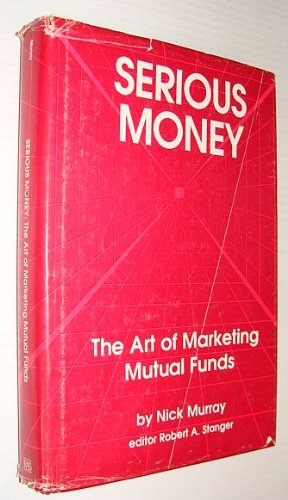9780943570112: Serious Money: The Art of Marketing Mutual Funds