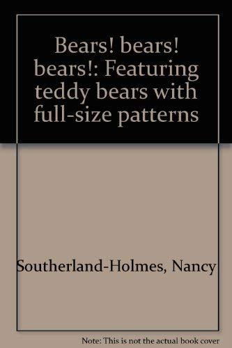 Bears! bears! bears!: Featuring teddy bears with: Nancy Southerland-Holmes