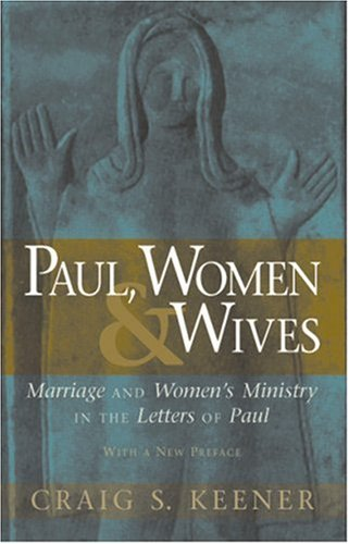 9780943575964: Paul, Women and Wives: Marriage and Women's Ministry in the Letters of Paul