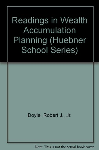 Readings in Wealth Accumulation Planning: Doyle, Robert J., Jr.; Eric T. Johnson