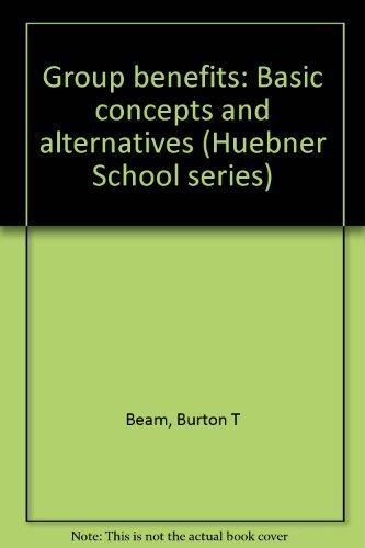 Group Benefits : Basic Concepts and Alternatives. 6th Edition.: Beam, Burton T., Jr.
