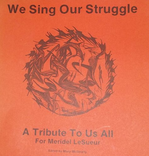 WE SING OUR STRUGGLE: A Tribute to Us All: For Meridel LeSueur.: McANALLY, Mary (ed.). (Meridel ...