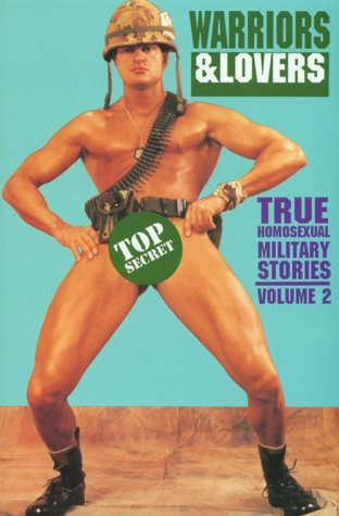 Warriors and Lovers: True Homosexual Military Stories: Leyland, Winston (Editor)
