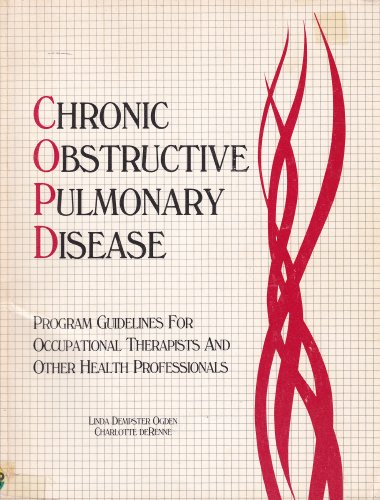 Chronic Obstructive Pulmonary Disease: Program Guidelines for Occupational Therapists and Other ...