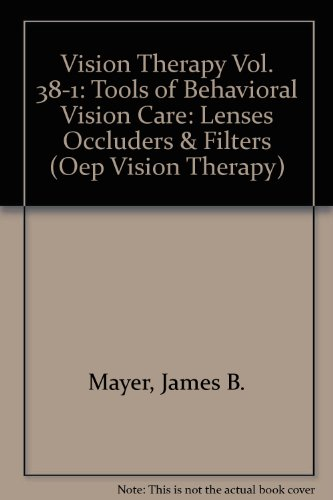 Vision Therapy Vol. 38-1: Tools of Behavioral Vision Care: Lenses Occluders & Filters (Oep ...