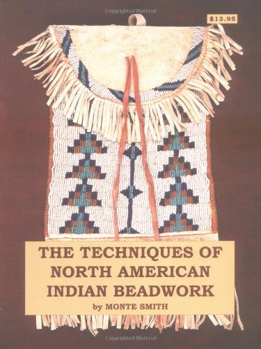 The Technique of North American Indian Beadwork: Monte Smith