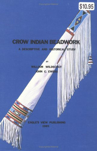 Crow Indian Beadwork: A Descriptive and Historical: Wildschut, William and
