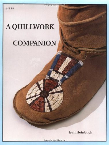 9780943604251: A Quillwork Companion: An Illustrated Guide to Techniques of Porcupine Quill Decoration