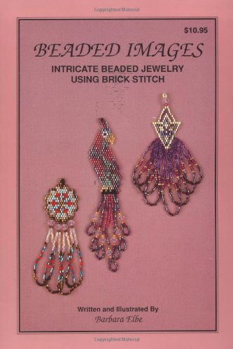 Beaded Images: Intricate Beaded Jewelry Using Brick Stitch: Barbara Elbe