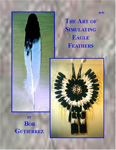 9780943604596: The Art of Simulating Eagle Feathers