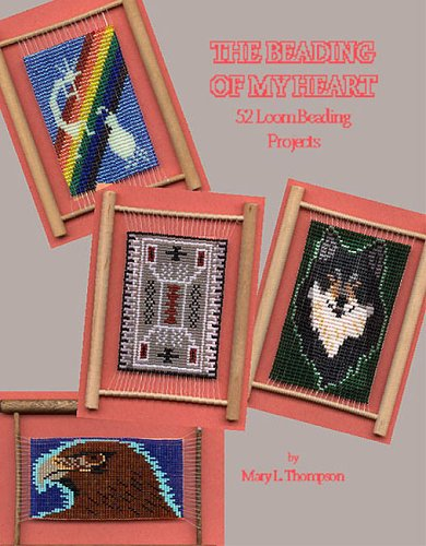 9780943604602: The Beading of My Heart: 52 Loom Beading Projects, Introducing Themini-Frame Loom
