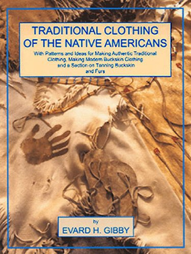9780943604619: Traditional Clothing of the Native Americans: With Patterns and Ideas for Making Authentic Traditional Clothing, Making Modern Buckskin Clothing, and